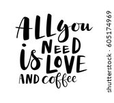 all you need is love and coffee ... | Shutterstock .eps vector #605174969