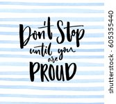 don't stop until you are proud. ... | Shutterstock .eps vector #605355440