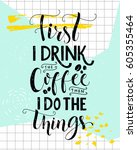 first i drink the coffee  then... | Shutterstock .eps vector #605355464