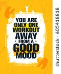 you are only one workout away... | Shutterstock .eps vector #605418818