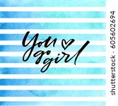 brush lettering you go girl on... | Shutterstock .eps vector #605602694