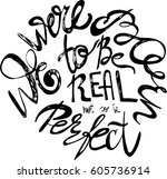 we were born to be real not to... | Shutterstock .eps vector #605736914