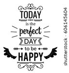 Typography poster with hand drawn elements. Inspirational quote. Today is the perfect day to be happy. Concept design for t-shirt, print, card. Vintage vector illustration | Shutterstock vector #606145604
