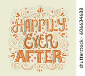 hand drawn lettering happily... | Shutterstock .eps vector #606634688
