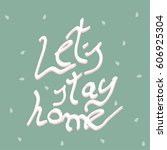 let's stay home. vector quote ... | Shutterstock .eps vector #606925304