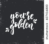 you are golden. hand drawn... | Shutterstock .eps vector #607416800