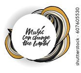 music can change the world... | Shutterstock .eps vector #607605530