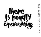 there is beauty in everything.... | Shutterstock .eps vector #608211194