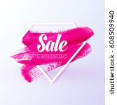 sale girly banner. pink brush... | Shutterstock .eps vector #608509940