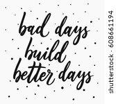 bad days build better days.... | Shutterstock .eps vector #608661194
