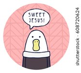 "funny goose says ""sweet jesus "".... | Shutterstock .eps vector #608720624"
