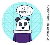 "funny panda says ""holy christ "".... | Shutterstock .eps vector #608720648"
