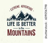 life is better in the mountains.... | Shutterstock .eps vector #609056798