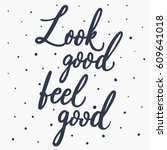 look good  feel good. hand... | Shutterstock .eps vector #609641018