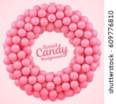 pink candy balls round frame... | Shutterstock .eps vector #609776810