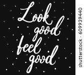 look good  feel good. hand... | Shutterstock .eps vector #609939440