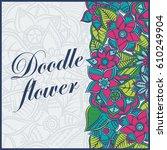 zentangle abstract flowers.... | Shutterstock .eps vector #610249904