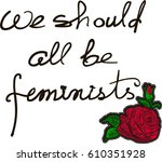 we should all be feminists.... | Shutterstock .eps vector #610351928