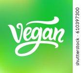 vegan hand written lettering on ... | Shutterstock .eps vector #610397300