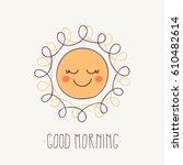 good morning sunshine. cute... | Shutterstock .eps vector #610482614