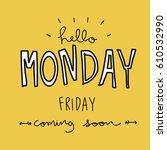hello monday friday coming soon ... | Shutterstock .eps vector #610532990