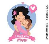 mother's love.mom's hug. mom... | Shutterstock .eps vector #610889123
