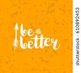 hand drawn phrase be better.... | Shutterstock .eps vector #610892453