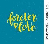 hand drawn phrase forever love. ... | Shutterstock .eps vector #610892474