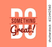 do something great typographic... | Shutterstock .eps vector #611442560