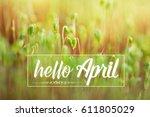 hello april card. fresh green... | Shutterstock . vector #611805029