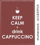 keep calm and drink cappuccino  ... | Shutterstock .eps vector #611835914