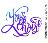 your choice. calligraphic quote.... | Shutterstock .eps vector #612164078