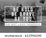 be bold be brave be you life is ... | Shutterstock . vector #612596240