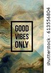 good vibes only motivational...   Shutterstock . vector #613556804