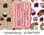 sweets to the sweet. hand drawn ... | Shutterstock .eps vector #613697450