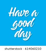have a good day  quote  text... | Shutterstock .eps vector #614060210