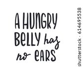 a hungry belly has no ears.... | Shutterstock .eps vector #614695538