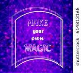 """make your own magic"".... | Shutterstock .eps vector #614813168"