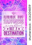 remember that happiness is a... | Shutterstock . vector #616204859