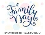 family day hand lettering.... | Shutterstock .eps vector #616504070