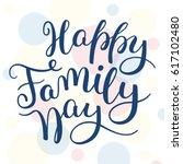 happy family day hand lettering.... | Shutterstock .eps vector #617102480