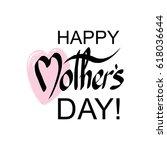 happy mother's day handwritten... | Shutterstock .eps vector #618036644