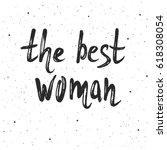 the best women lettering. hand...   Shutterstock .eps vector #618308054