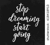 stop dreaming start going.... | Shutterstock .eps vector #618418913