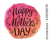 happy mothers day. handwriting... | Shutterstock .eps vector #618528278