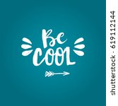 hand drawn phrase be cool.... | Shutterstock .eps vector #619112144