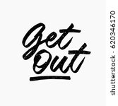 get out. ink hand lettering....   Shutterstock .eps vector #620346170