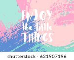 enjoy the little things  ... | Shutterstock .eps vector #621907196