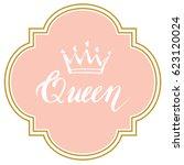 hand lettering . word queen... | Shutterstock .eps vector #623120024