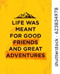 life was meant for good friends ... | Shutterstock .eps vector #623834978